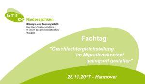 """""""Geschlechtergleichstellung im Migrationskontext gelingend gestalten"""" - G mit Niedersachsen Fachtag am 28. November '17"""